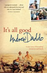 It's All Good : A True Story of Friendship, Memories, and Family - Andrew Daddo