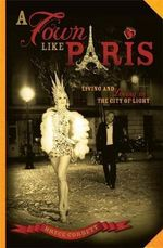 A Town Like Paris : Living and Loving in the City of Light - Bryce Corbett