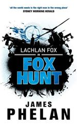Fox Hunt : Lachlan Fox Series : Book 1 - James Phelan