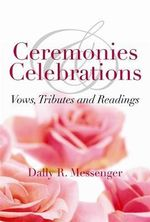 Ceremonies and Celebrations :  Vows, Tributes and Readings - Dally Messenger