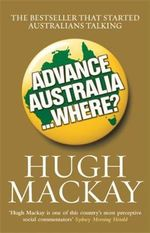 Advance Australia... Where? : Nobel Prize-winning and bestselling author of An I... - Hugh Mackay