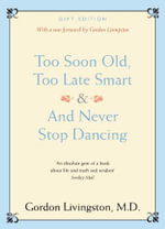 Too Soon Old, Too Late Smart & And Never Stop Dancing - Gordon Livingston
