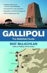 Gallipoli : The Battlefield Guide - Mat McLachlan