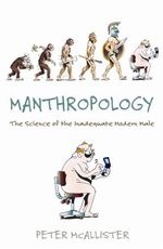 Manthropology: The Secret Science of Modern Male Inadequacy :  The Science of the Inadequate Modern Male - Peter McAllister