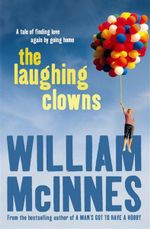 The Laughing Clowns : A Tale of Finding Love Again by Going Home - William McInnes