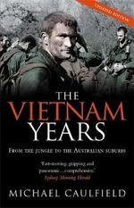The Vietnam Years : From the Jungle to the Australian Suburbs :  From the Jungle to the Australian Suburbs - Michael Caulfield