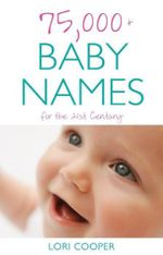 75,000+ Baby Names for the 21st Century - Lori Cooper