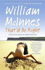 That'd Be Right : A Fairly True History of Modern Australia - William McInnes