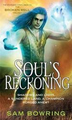 Soul's Reckoning : Shadows and Light, a Sundered Land, a Champion Forged Anew? - Sam Bowring