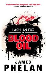 Blood Oil : Lachlan Fox Series : Book 3 - James Phelan