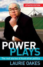 Power Plays : The Real Stories of Australian Politics - Laurie Oakes