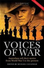 Voices of War : Australians Tell Their Stories - from World War I to the Present :  Australians Tell Their Stories from World War I to the Present
