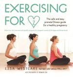 Exercising for Two  :  Safe, Sensible Exercise Options for Your Pregnancy - Lisa Westlake