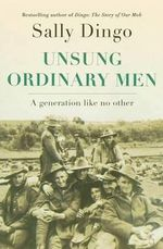Unsung Ordinary Men :  A Generation Like No Other - Sally Dingo