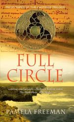 Full Circle : Castings Trilogy Bk 3 - Pamela Freeman