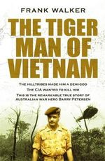 The Tiger Man of Vietnam - Frank Walker