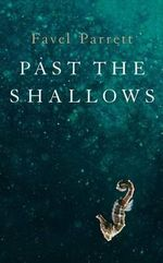 Past the Shallows : Shortlisted for the Miles Franklin Literary Award 2012 - Favel Parrett