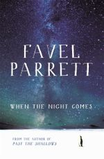 When the Night Comes : Longlisted for the 2015 Miles Franklin Award - Favel Parrett
