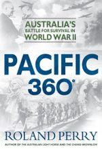 Pacific 360 : Australia's Battle for Survival in World War II - Roland Perry