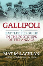 Gallipoli : The battlefield guide - Mat McLachlan