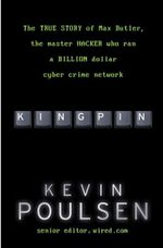 Kingpin  :  The True Story of Max Butler, the Master Hacker Who Ran a Million Dollar Cyber Crime Network - Kevin Poulsen