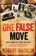 One False Move : Australian Mine Defusers in World War 2 - Robert Macklin