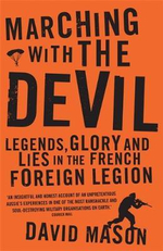 Marching with the Devil : Legends, Glory and Lies in the French Foreign Legion - David Mason