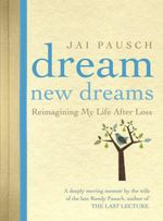 Dream New Dreams : Reimagining My Life After Loss - Jai Pausch
