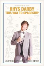 This Way to Spaceship : A Handy Autobiographical End-of-the-World Companion - Rhys Darby