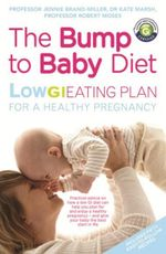 The Bump to Baby Diet : Low GI Eating Plan for a Healthy Pregnancy - Jennie Brand-Miller