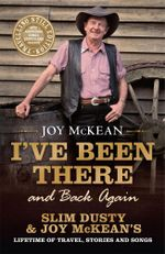 I've Been There (and Back Again) : Slim Dusty & Joy McKean's Lifetime of Travel, Stories and Songs. The Travelling Still Edition - Joy McKean