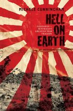 Hell On Earth : Sandakan - Australia's Greatest War Tragedy - Michele Cunningham