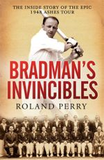 Bradman's Invincibles - Roland Perry