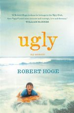 Ugly  : My Memoir - Robert Hoge