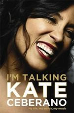 I'm Talking - Order your signed copy!* : My Life, My Words, My Music - Kate Ceberano