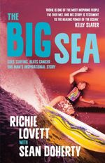 The Big Sea : Goes Surfing, Beats Cancer - One Man's Inspirational Story - Richie Lovett