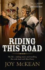 Riding this Road : My Story... Travelling with Slim Dusty, Performing, Singing and Song Writing - Joy McKean