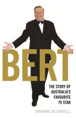 Bert : The Story of Australia's Favourite TV Star - Graeme Blundell