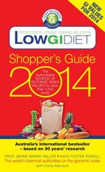 Low GI Diet Shopper's Guide 2014 : The Authoritative Source of Glycemic Index Values for More Than 1,000 Foods - Jennie Brand-Miller