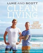 Clean Living : A 3-week Healthy Lifestyle Plan to Help You Change Your Life - Luke Hines