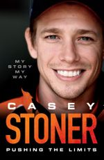 Casey Stoner : Pushing the Limits - Unsigned Copy : My Story My Way - Casey Stoner
