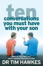 Ten Conversations You Must Have With Your Son - Tim Hawkes