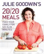 Julie Goodwin's 20/20 Meals - Signed Copies!* : Feed Your Family for $20 in 20 Minutes - Julie Goodwin