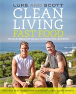 Clean Living Fast Food : The Paleo Makeover for All Your Fast Food Favourites - Luke Hines