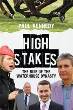 High Stakes : The Rise of the Waterhouse Dynasty - Paul Kennedy