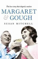 Margaret and Gough : The Love Story That Shaped a Nation - Susan Mitchell