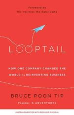 Looptail : How One Company Changed the World by Reinventing Business - Bruce Poon Tip
