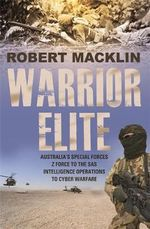 Warrior Elite : Australia's Special Forces - From Z Force and the SAS to the Wars of the Future - Robert Macklin