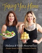 Taking You Home - Signed Copies Available!* : Simple Greek Food for Friends & Family - Helena Moursellas