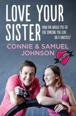 Love Your Sister  : How far would you go for someone you love ... on a unicycle? - Samuel Johnson